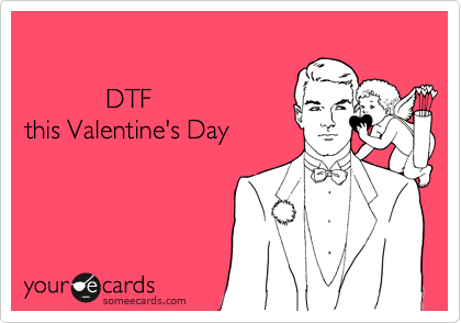 DTF this Valentine's Day