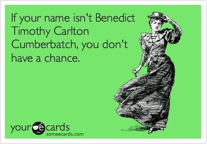 If your name isn't Benedict Timothy Carlton Cumberbatch, you don't have a chance.