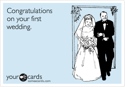 Congratulations on your first wedding.