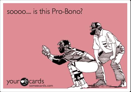 soooo.... is this Pro-Bono?
