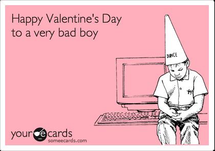 Happy Valentine's Day to a very bad boy
