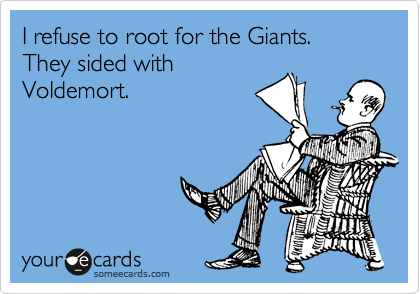 I refuse to root for the Giants.  They sided with Voldemort.