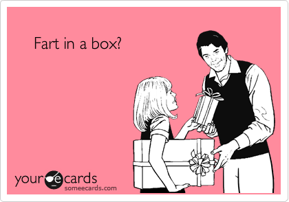 Fart in a box?