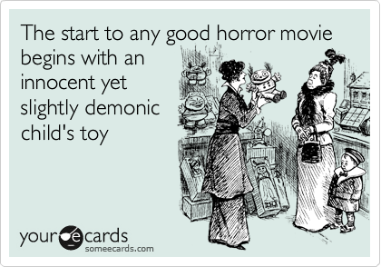 The start to any good horror movie begins with an innocent yet slightly demonic child's toy