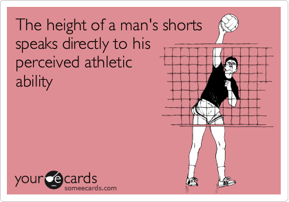 The height of a man's shorts speaks directly to his perceived athletic ability