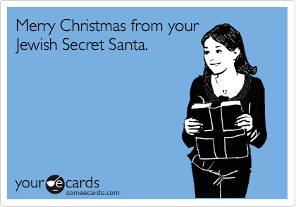 Merry Christmas from your Jewish Secret Santa.
