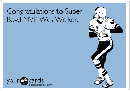 Congratulations to Super Bowl MVP Wes Welker.