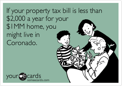 If your property tax bill is less than %242,000 a year for your %241MM home, you might live in Coronado.