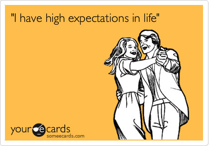 """I have high expectations in life"""