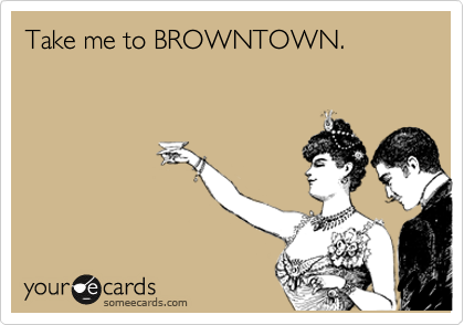 Take me to BROWNTOWN.
