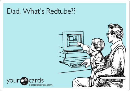 Dad, What's Redtube??
