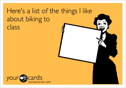 Here's a list of the things I like about biking to class
