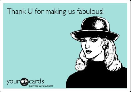 Thank U for making us fabulous!