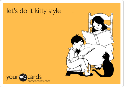 let's do it kitty style