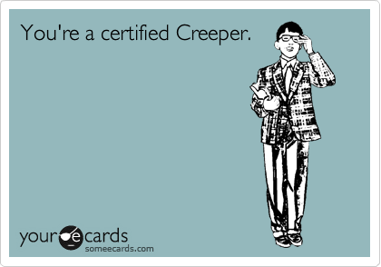You're a certified Creeper.