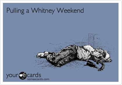 Pulling a Whitney Weekend