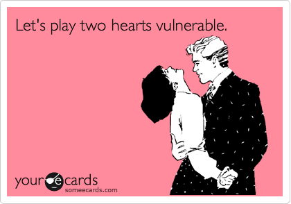 Let's play two hearts vulnerable.