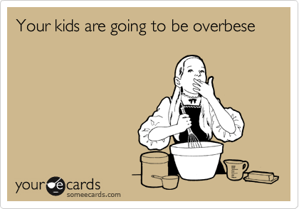 Your kids are going to be overbese