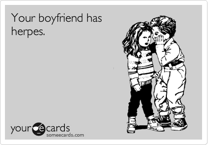 Your boyfriend has herpes.