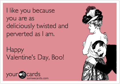 Außergewöhnlich Valentineu0027s Day Memes. I Like You Because You Are As Deliciously Twisted  And Perverted As I Am. Happy