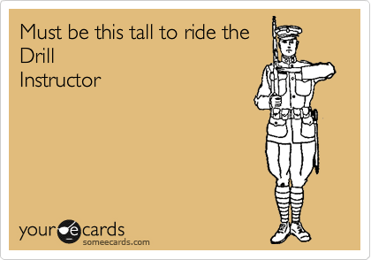 Must be this tall to ride the Drill Instructor
