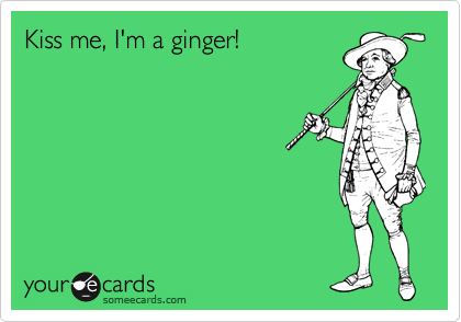Kiss me, I'm a ginger!