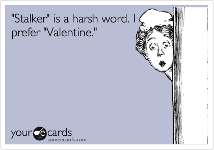 Stalker Is A Harsh Word I Prefer Valentine – Stalker Valentine Card