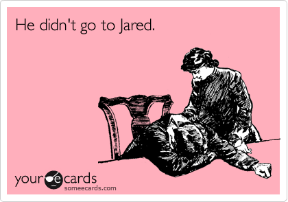 He didn't go to Jared.