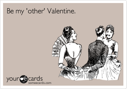 Be my 'other' Valentine.