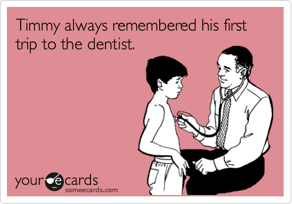 Timmy always remembered his first trip to the dentist.
