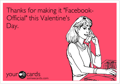 "Thanks for making it ""Facebook-Official"" this Valentine's Day."