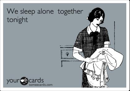We sleep alone  together tonight