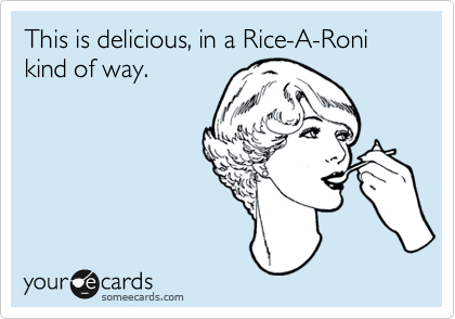 This is delicious, in a Rice-A-Roni kind of way.