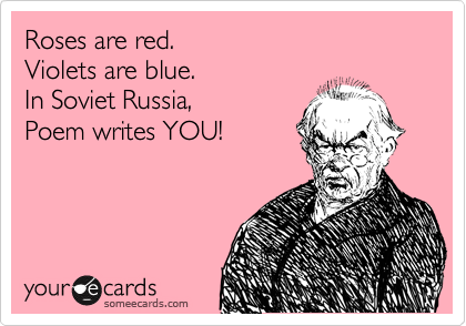 In Soviet Russia Poem Writes YOU
