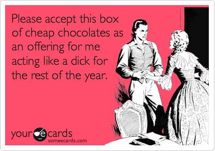 Please accept this box of cheap chocolates as an offering for me acting like a dick for the rest of the year.