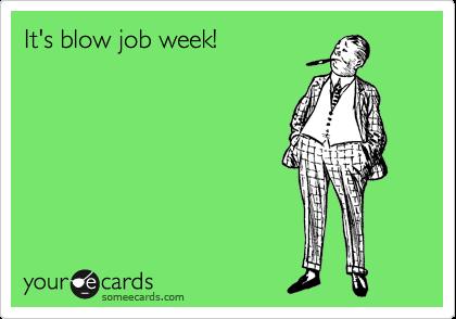 It's blow job week!