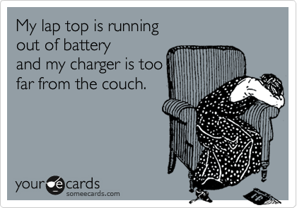 My lap top is running  out of battery  and my charger is too  far from the couch.