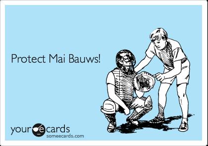 Protect Mai Bauws!