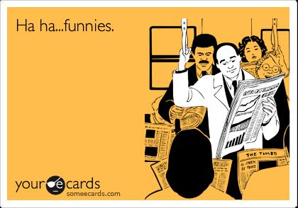 Ha ha...funnies.