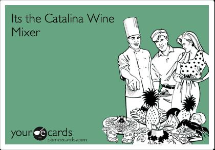 Its the Catalina Wine Mixer