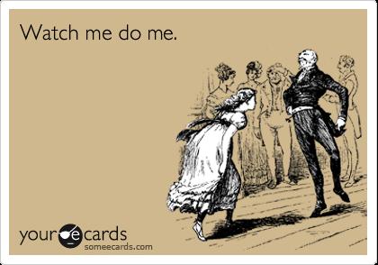 Watch me do me.