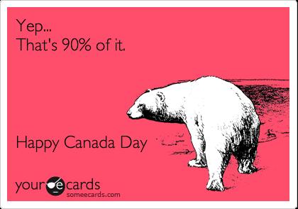 Yep... That's 90% of it.     Happy Canada Day