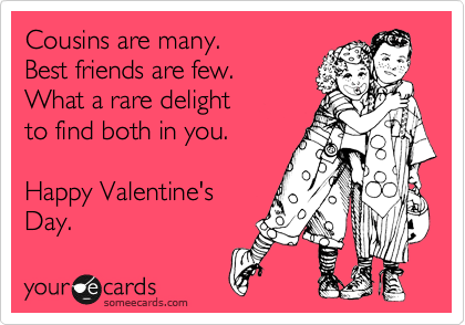Cousins Are Many Best Friends Are Few What A Rare Delight To – Funny Valentines Day Cards for Best Friends
