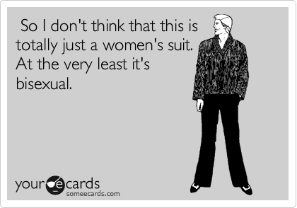 So I don't think that this is  totally just a women's suit.  At the very least it's bisexual.