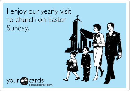 I enjoy our yearly visit to church on Easter Sunday.