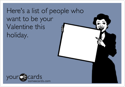 Here's a list of people who want to be your Valentine this holiday.