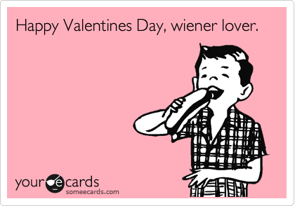 Happy Valentines Day Wiener Lover – Valentines E Cards Funny