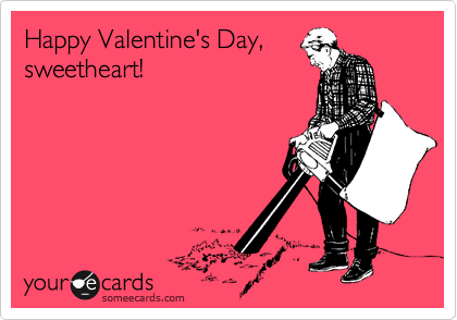 Happy Valentine's Day, sweetheart!