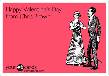 Happy Valentine's Day from Chris Brown!