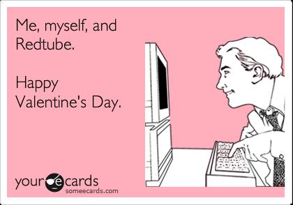 Schön Me, Myself, And Redtube. Happy Valentineu0027s Day.